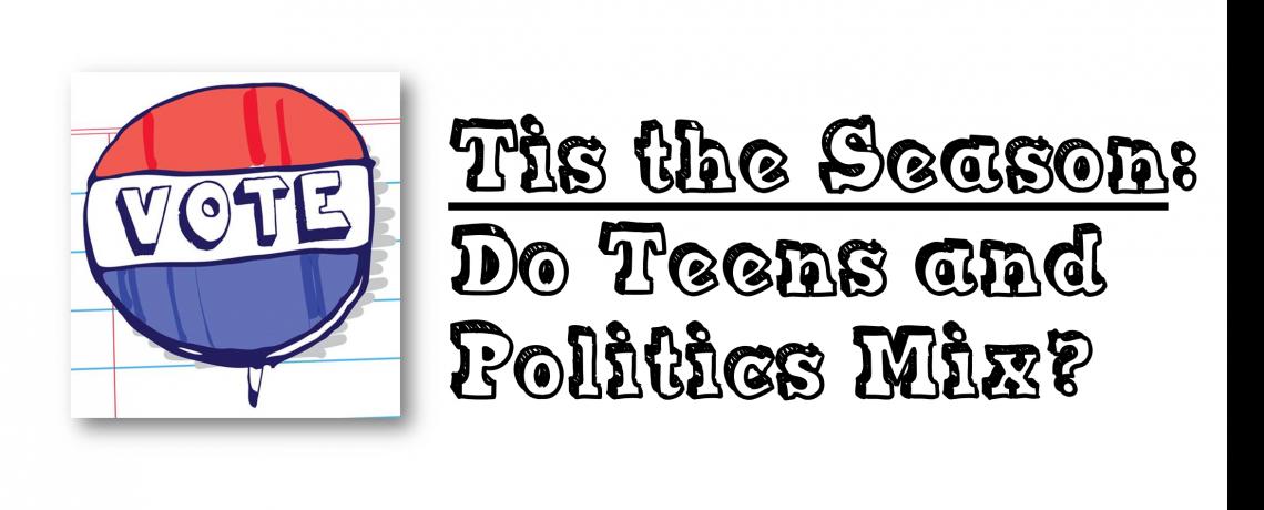 Tis The Season: Do Teens and Politics Mix?