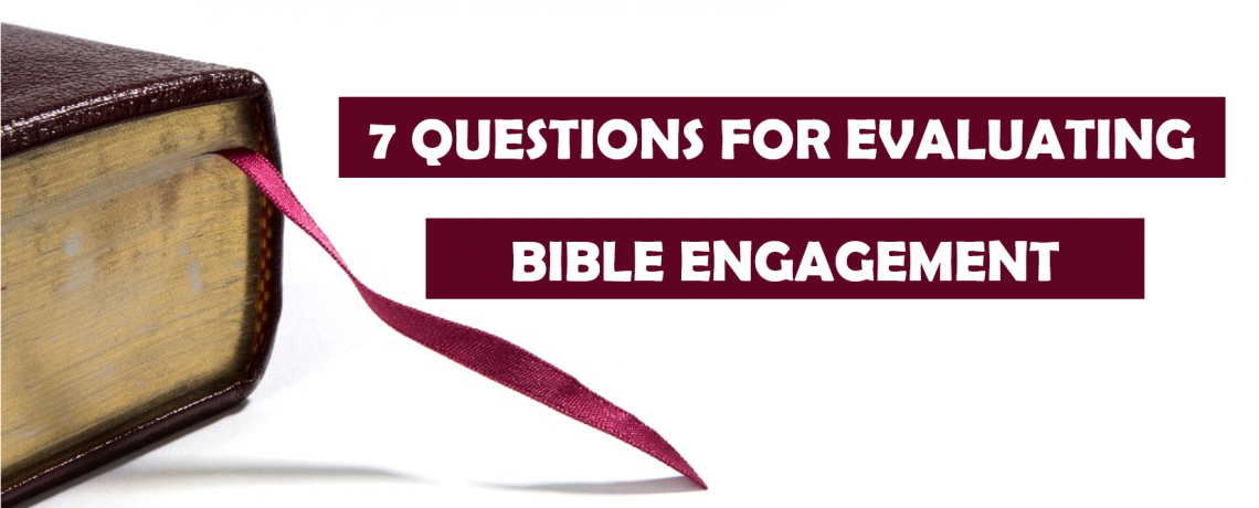 7 Questions for Evaluating Bible Engagement