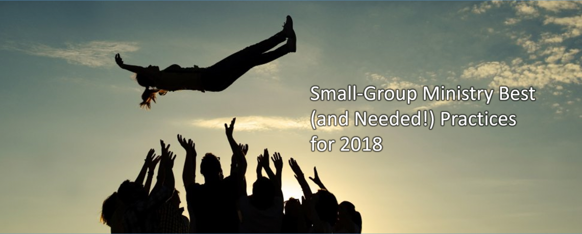 Small-Group Ministry Best (and Needed!) Practices for 2018