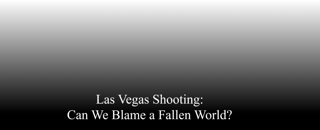 Las Vegas Shooting: Can We Blame a Fallen World?