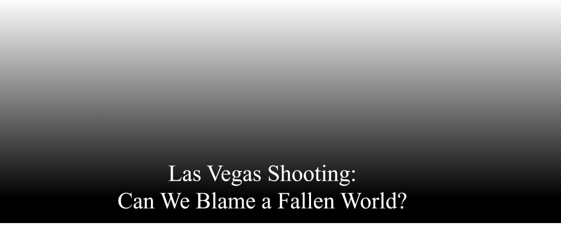 Las Vegas Shooting: Can We Blame a Fallen World?