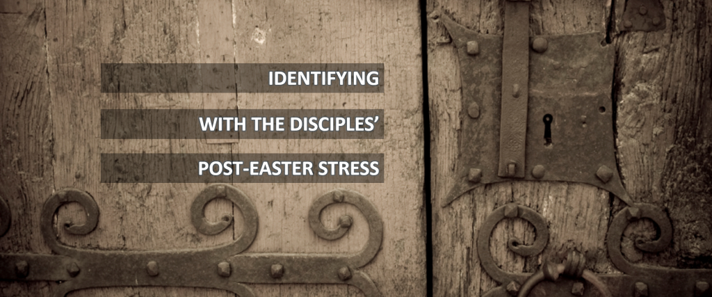 Identifying with the Disciples' Post-Easter Stress