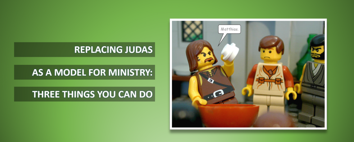 Replacing Judas as a Model for Ministry: Three Things You Can Do